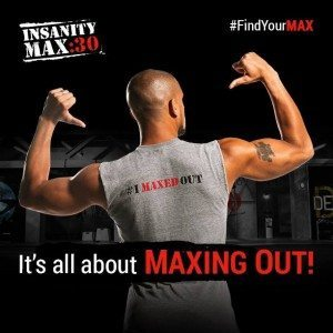insanity max 30 maxing out